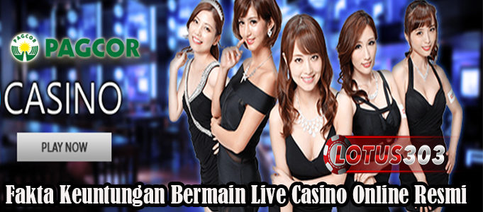 Fakta Keuntungan Bermain Live Casino Online Resmi