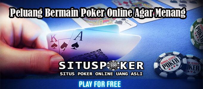 Peluang Bermain Poker Online Agar Menang