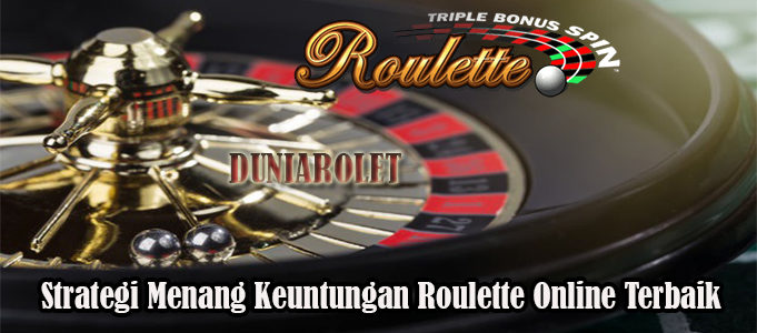Strategi Menang Keuntungan Roulette Online Terbaik